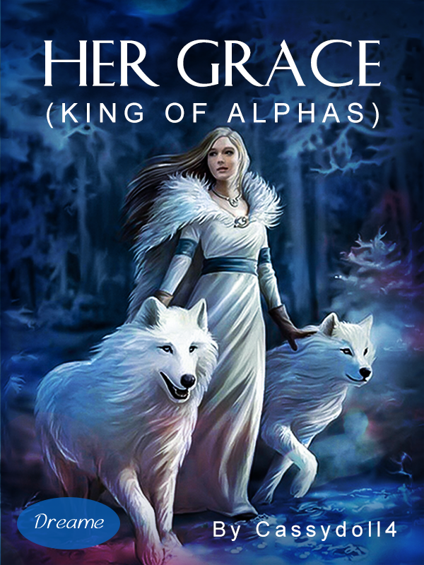 HER GRACE... (king of Alphas)