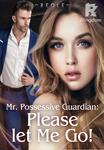 Mr. Possessive Guardian: Please let Me Go!