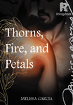 Thorns, Fire, and Petals