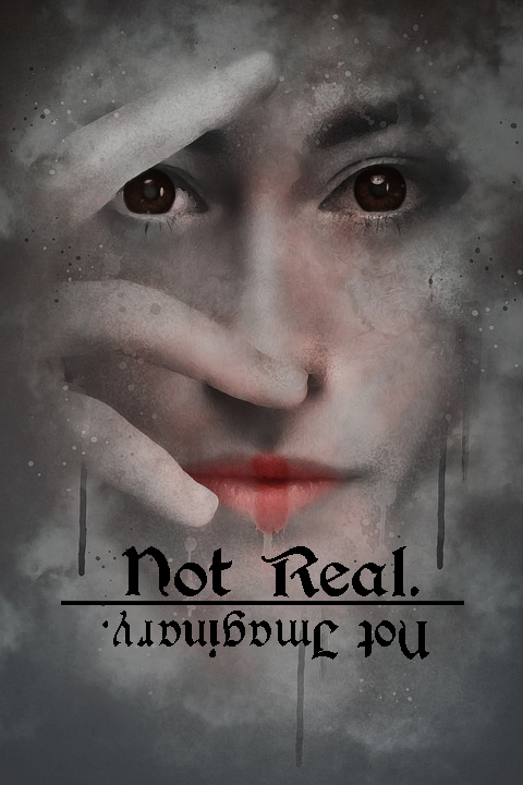 Not Real. Not Imaginary.