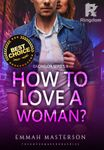 How To Love A Woman? (Tagalog/Filipino)