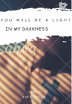 You will be a light in my darkness
