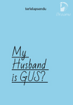My Husband is GUS?