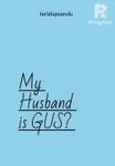 My Husband is GUS?