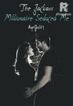 The Jackass Millionaire Seduced Me