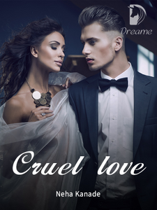 Cruel Love The Story Of Unconditional Love And Betray Dreame
