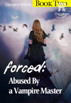 ✔ Forced: Abused By a Vampire Master (Book Two) -Erotic ✔