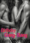 *On Hold* Birthday Gang-Bang! (Erotic Romance)