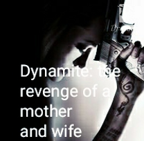DYNAMITE : The revenge of a mother and wife