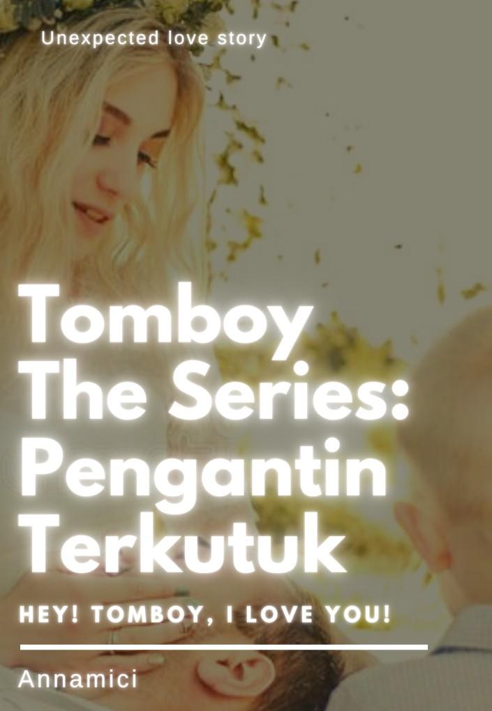 Tomboy The Series: Pengantin Terkutuk -HEY! TOMBOY, I LOVE YOU