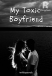 My Toxic Boyfriend