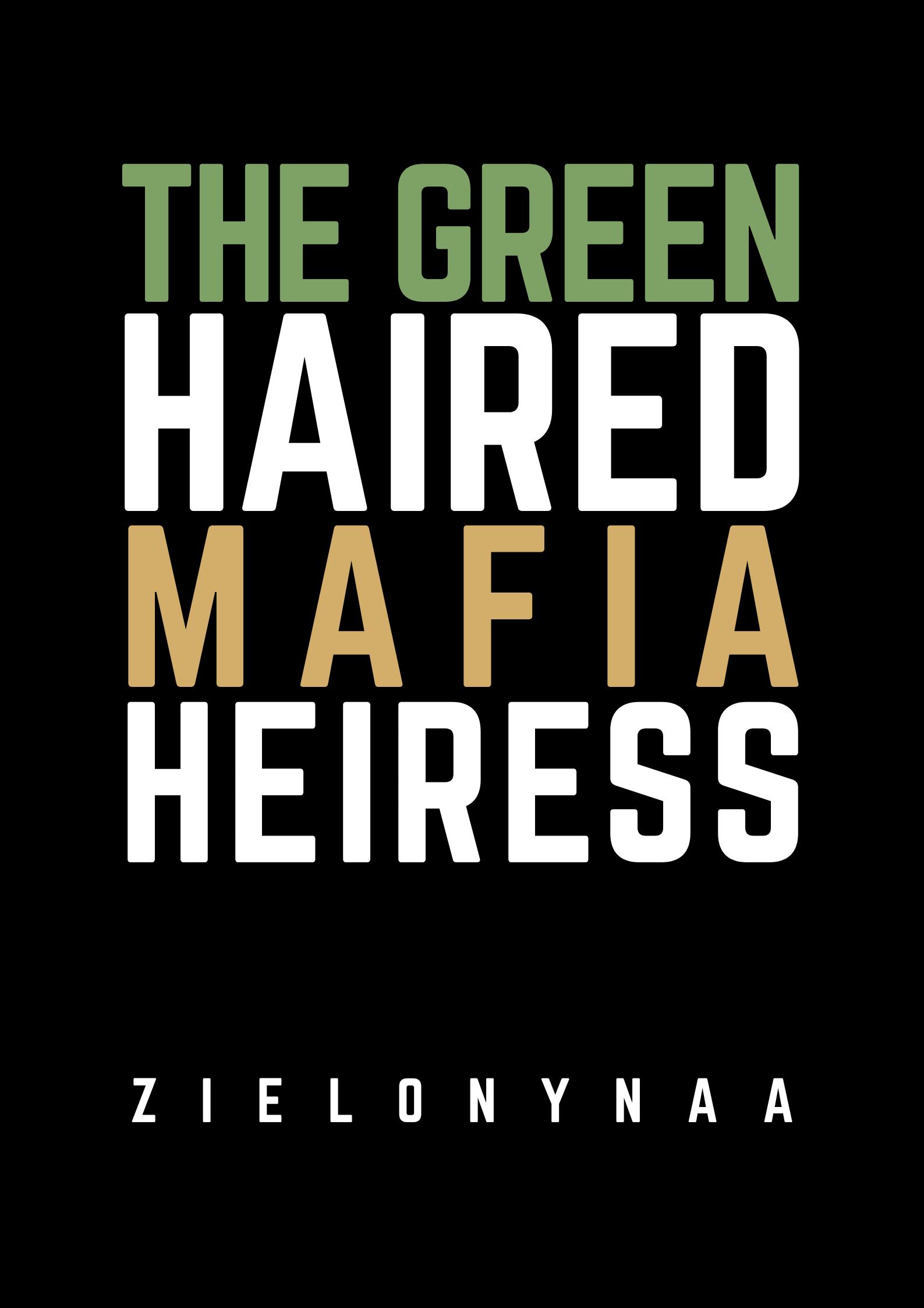 The Green Haired Mafia Heiress