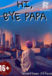 HI, BYE PAPA