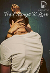Bad Things To Love (Book One)