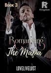Book 3 - Romancing The Mafia ✔