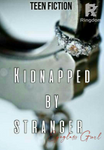 KIDNAPPED BY STRANGER (Bestfriend's Series#1)