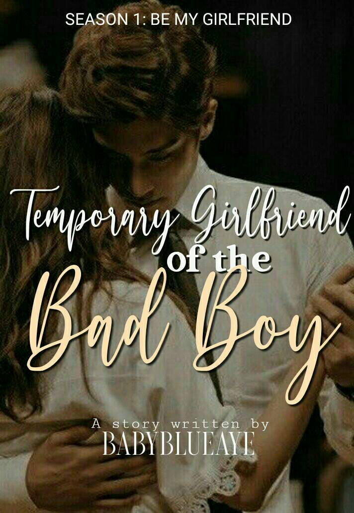 Temporary Girlfriend of the Bad Boy(Season 1): Be my Girlfriend