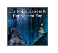 The Noble Heiress & Her Ancient Foe