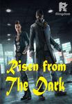 Risen from the dark
