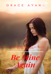 Be Mine Again  (To be edited)