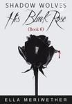 Shadow Wolves: His Black Rose (Book 6)
