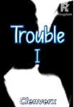 Trouble I