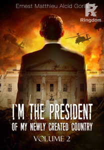 I'm the President of my Newly Created Country: Volume 2