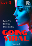 Going Viral: Kiss Me before Doomsday