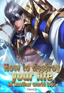 How to destroy your life in another world too!