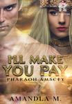 I'll make you Pay, Pharaoh Amsety