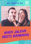 When Juleha Meets Bambang