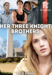 Her Three Knights Brother's
