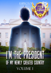 I'm the President of My Newly Created Country.