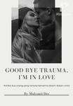 Good Bye Trauma,  I am in Love