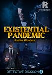 Detective Dickson 5 : Existential Pandemic