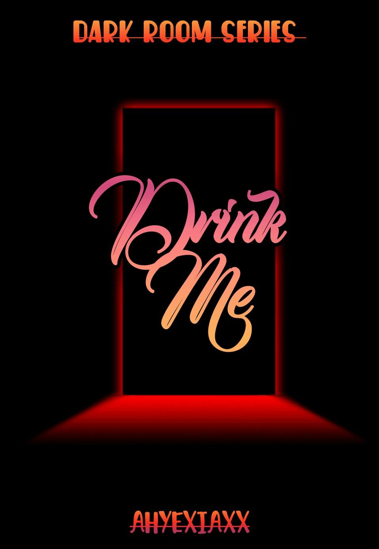 DARK ROOM SERIES 1: DRINK ME