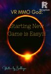 VR MMO God: Starting New Game is Easy!!!