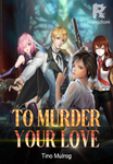 To Murder your Love