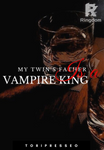 My Twin's father is a Vampire king