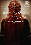 Becoming Queen: A War of Two Kingdoms