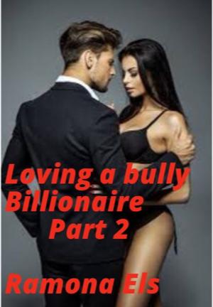 Loving a Bully Billionaire Part 2