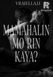 MAMAHALIN MO RIN KAYA