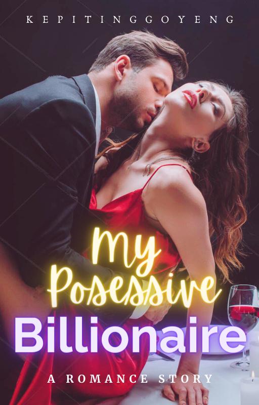My Possessive Billionaire [BAHASA INDONESIA/ON GOING]