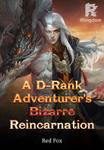 A D-Rank Adventurer's Bizarre Reincarnation