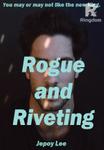 Rogue and Riveting