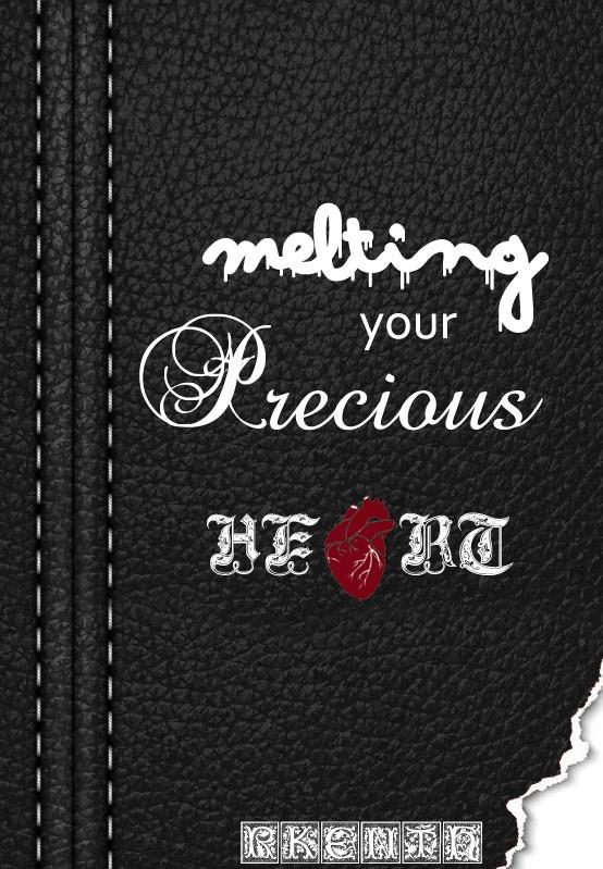 Melting your Precious Heart