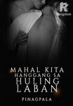 Mahal Kita, Hanggang sa Huling Laban (COMPLETED)