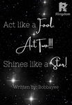 Act like a Fool, Shine like a Star! Act Two!