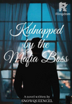 Kidnapped by the Mafia Boss | Completed