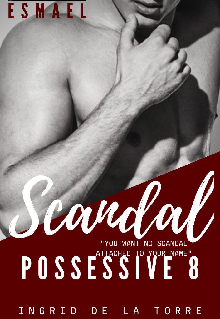 Possessive 8- SCANDAL (ONGOING)